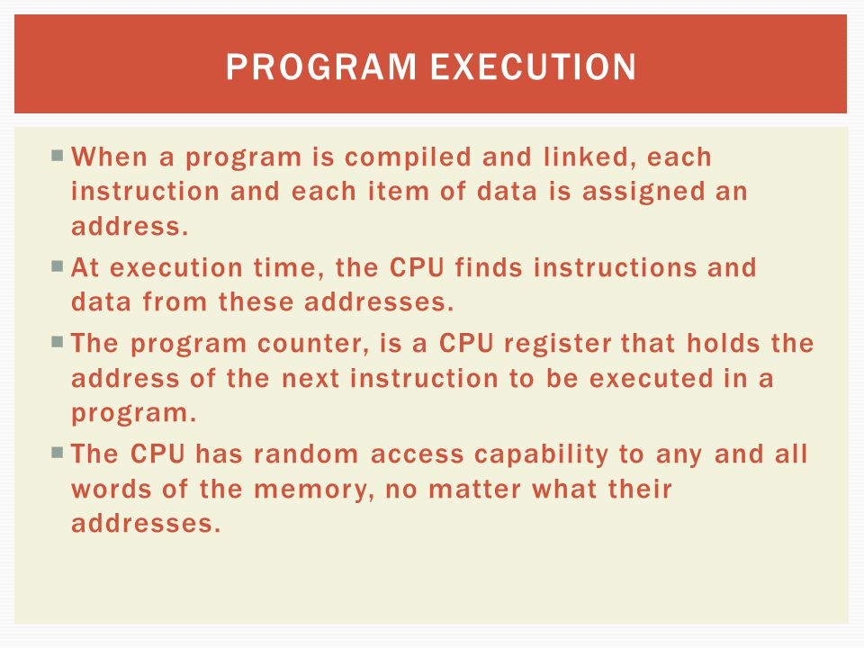 PROGRAM EXECUTION When a program is compiled and linked, each instruction and each item of data is assigned an address.