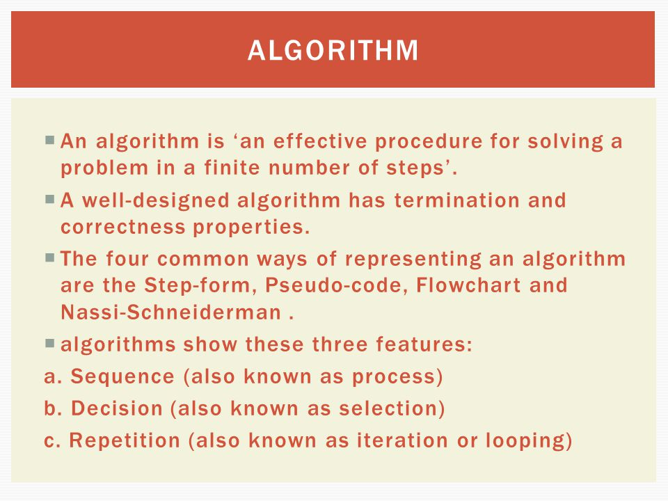 ALGORITHM An algorithm is 'an effective procedure for solving a problem in a finite number of steps'.