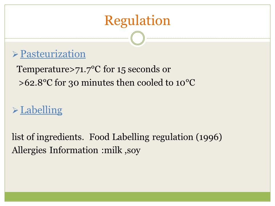 Regulation Pasteurization Temperature>71.7°C for 15 seconds or