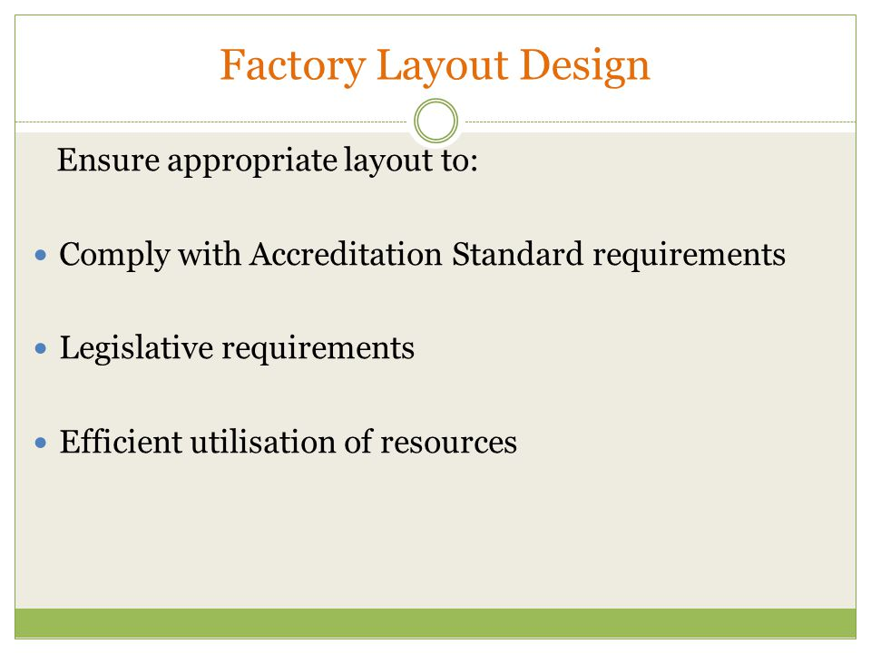 Factory Layout Design Ensure appropriate layout to: