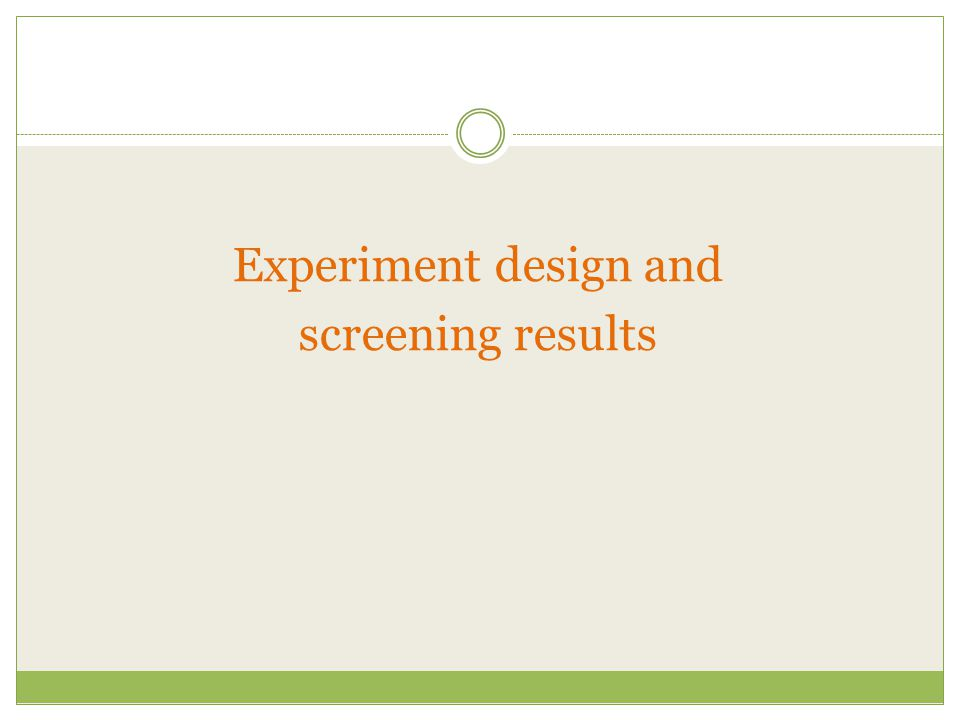Experiment design and screening results