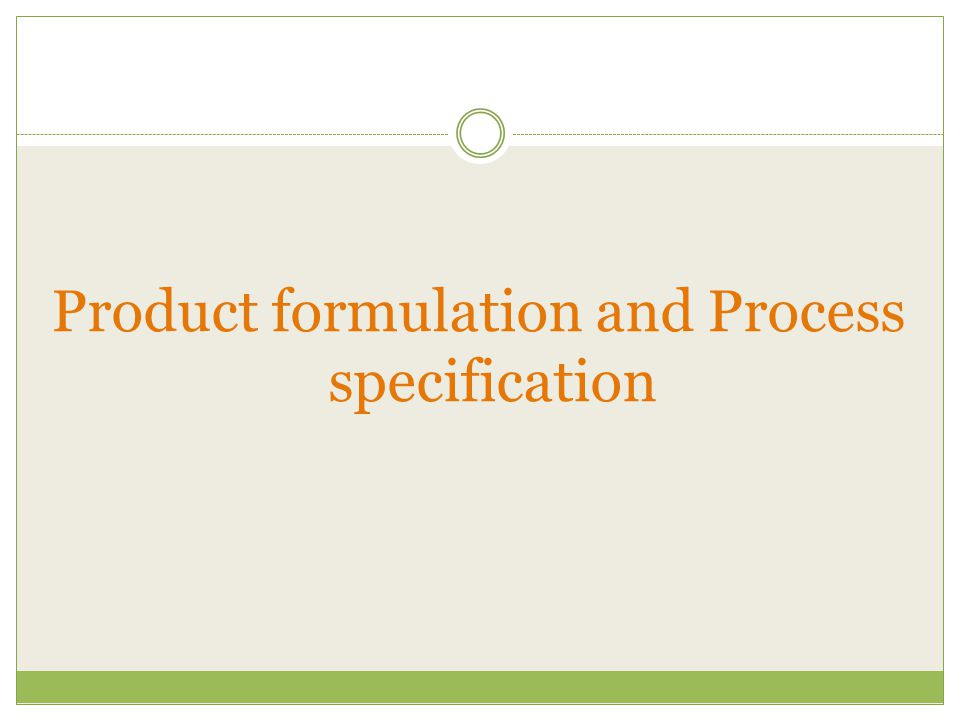 Product formulation and Process specification