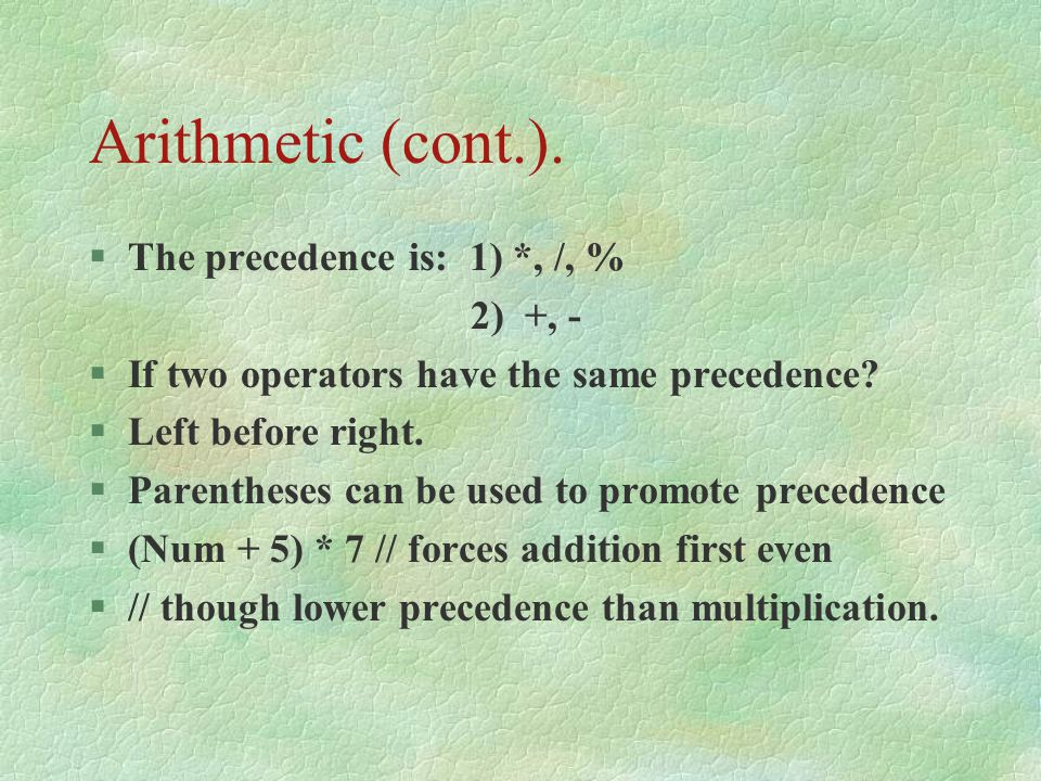 Arithmetic (cont.). The precedence is: 1) *, /, %