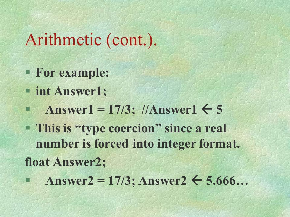 Arithmetic (cont.). For example: int Answer1;