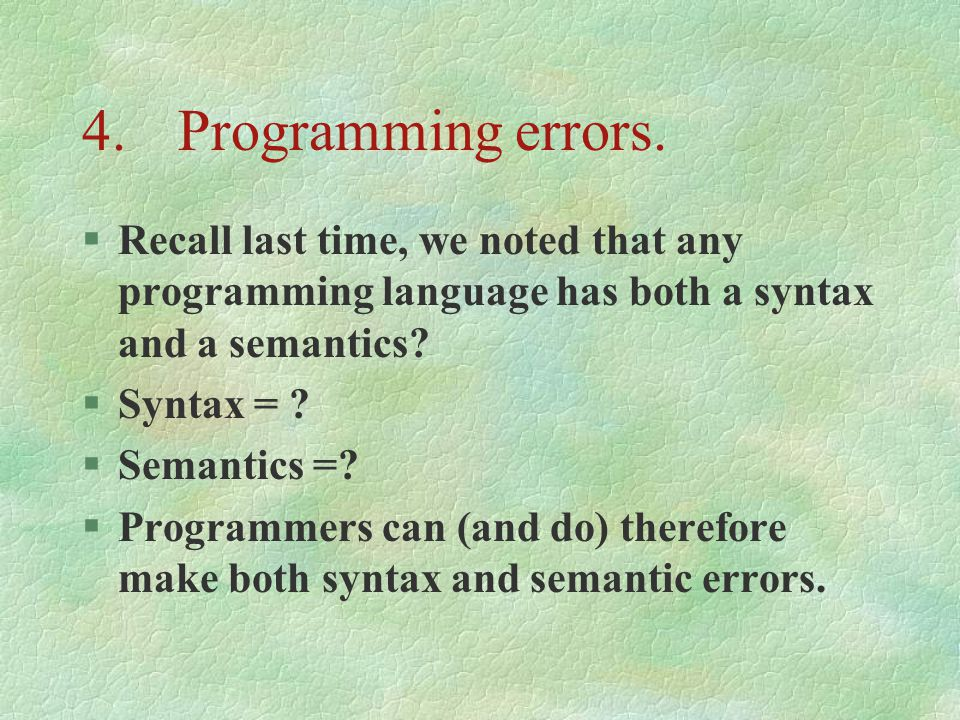 4. Programming errors. Recall last time, we noted that any programming language has both a syntax and a semantics