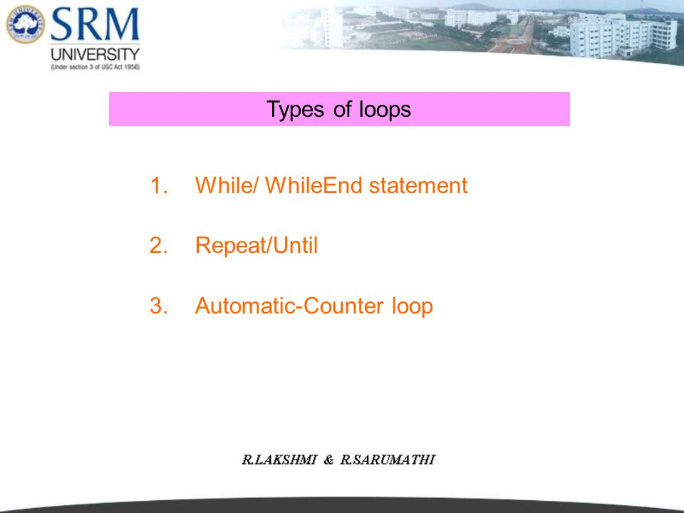 Types of loops While/ WhileEnd statement Repeat/Until Automatic-Counter loop