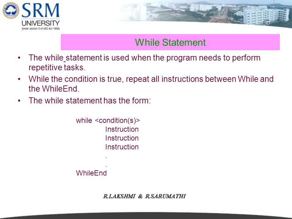 While Statement The while statement is used when the program needs to perform repetitive tasks.