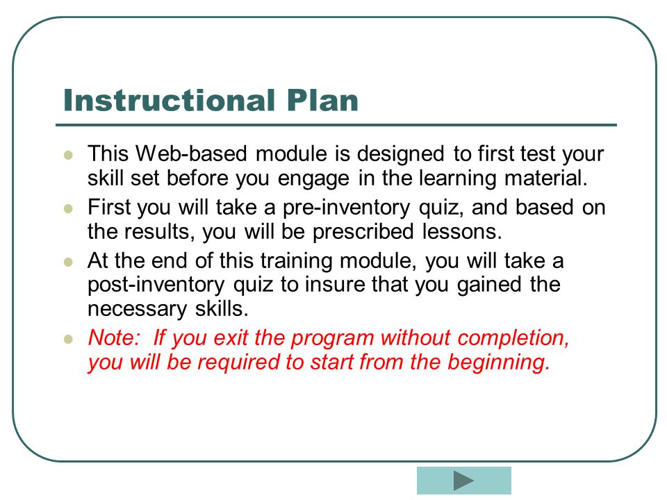 Instructional Plan This Web-based module is designed to first test your skill set before you engage in the learning material.