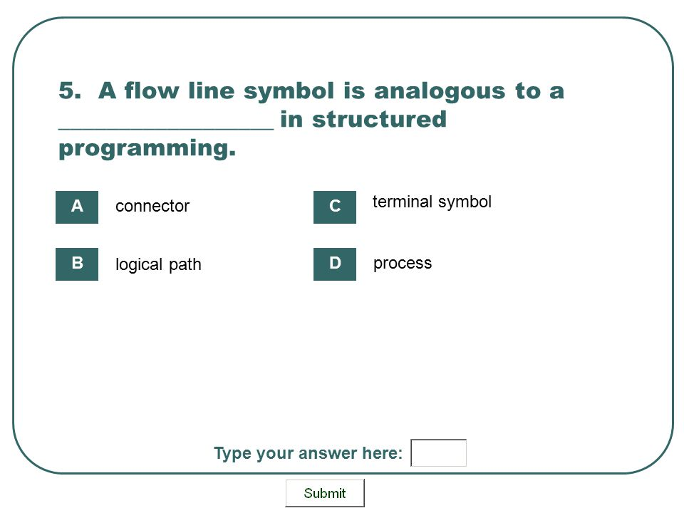 5. A flow line symbol is analogous to a __________________ in structured programming.