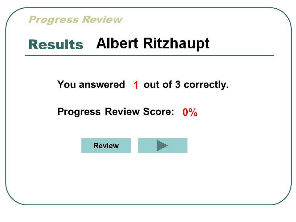 Results Progress Review You answered out of 3 correctly.