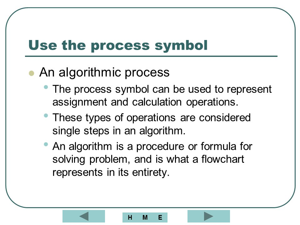 Use the process symbol An algorithmic process