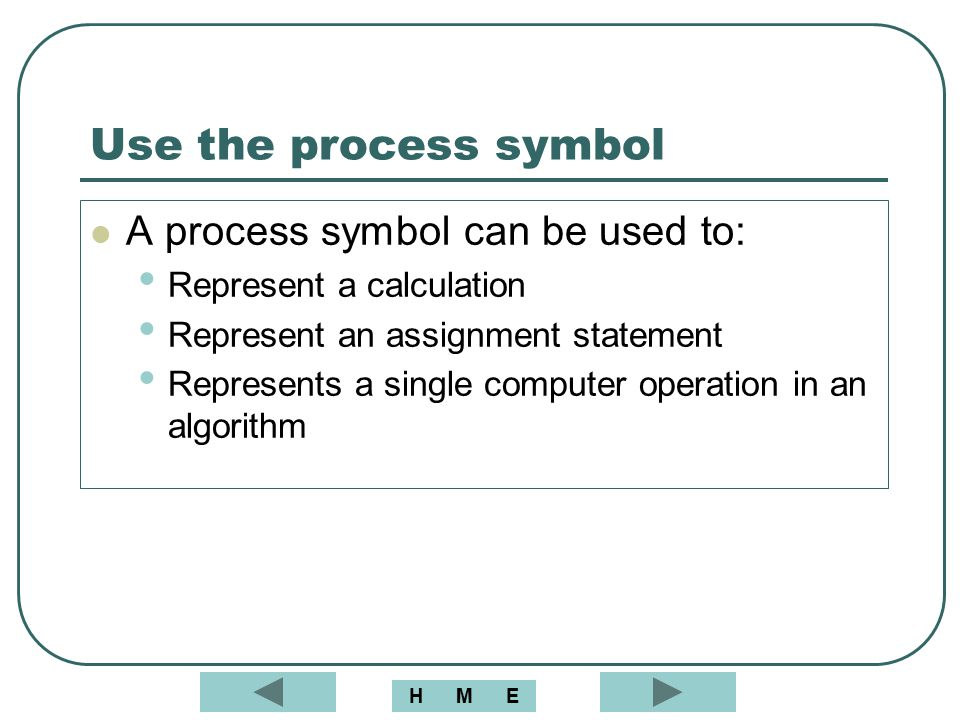 Use the process symbol A process symbol can be used to: