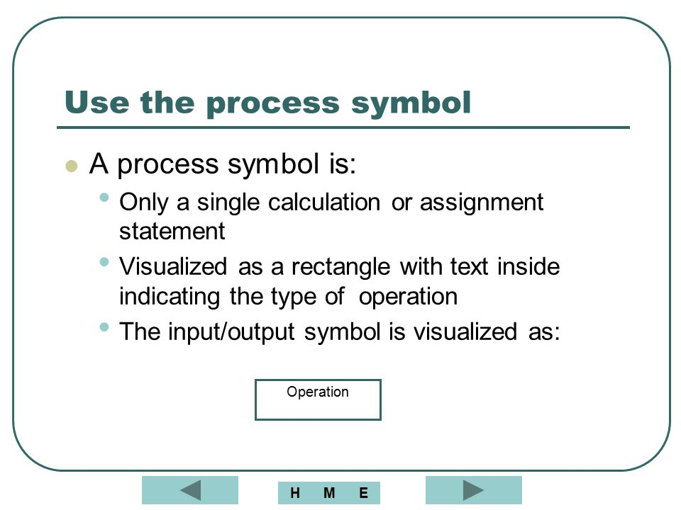 Use the process symbol A process symbol is: