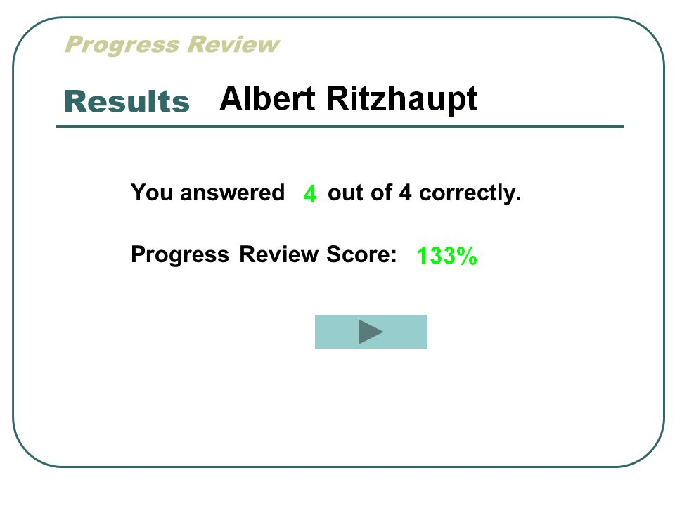 Results Progress Review You answered out of 4 correctly.