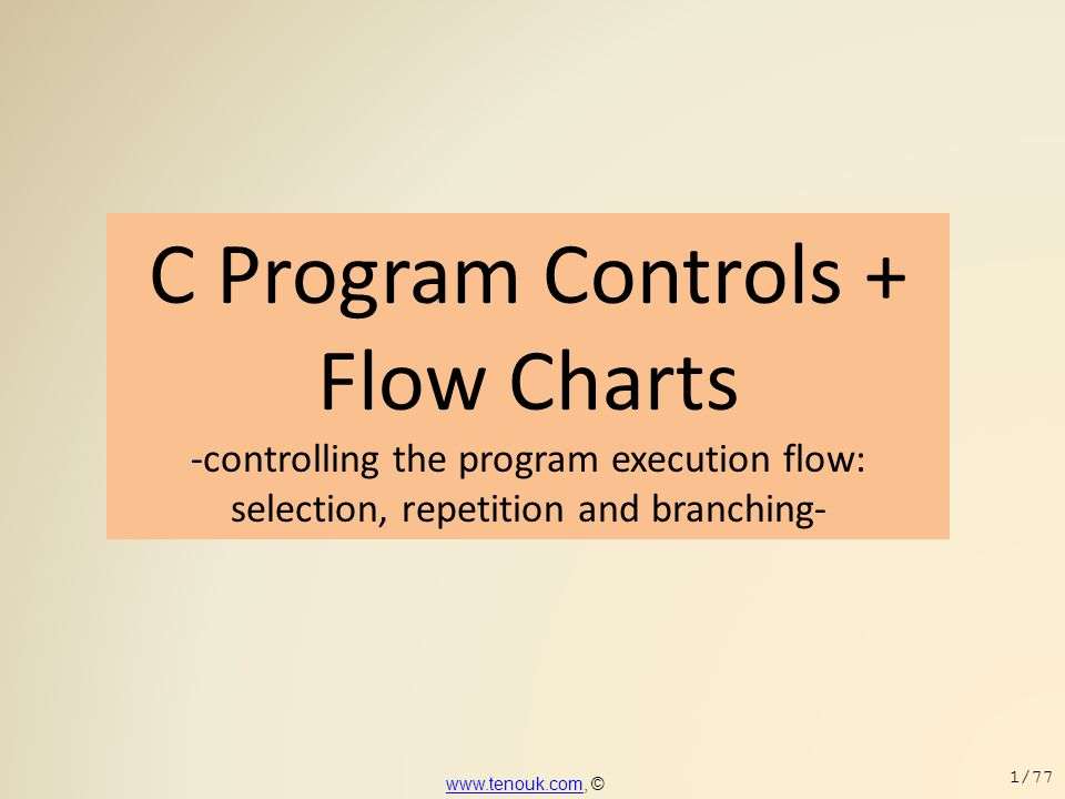 C Program Controls + Flow Charts -controlling the program execution flow: selection, repetition and branching-