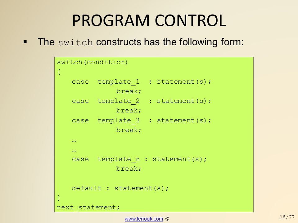 PROGRAM CONTROL The switch constructs has the following form: