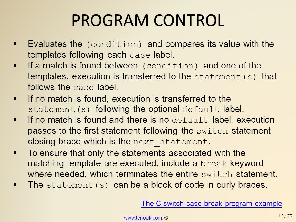 PROGRAM CONTROL Evaluates the (condition) and compares its value with the templates following each case label.