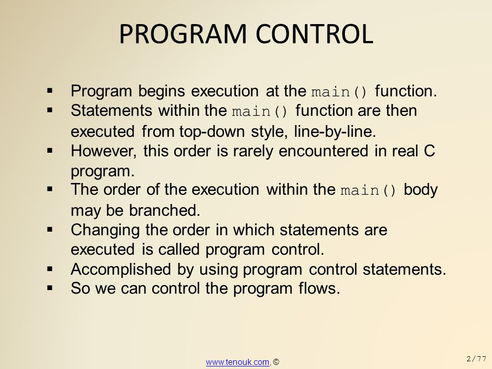 PROGRAM CONTROL Program begins execution at the main() function.