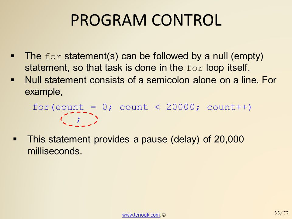 PROGRAM CONTROL The for statement(s) can be followed by a null (empty) statement, so that task is done in the for loop itself.