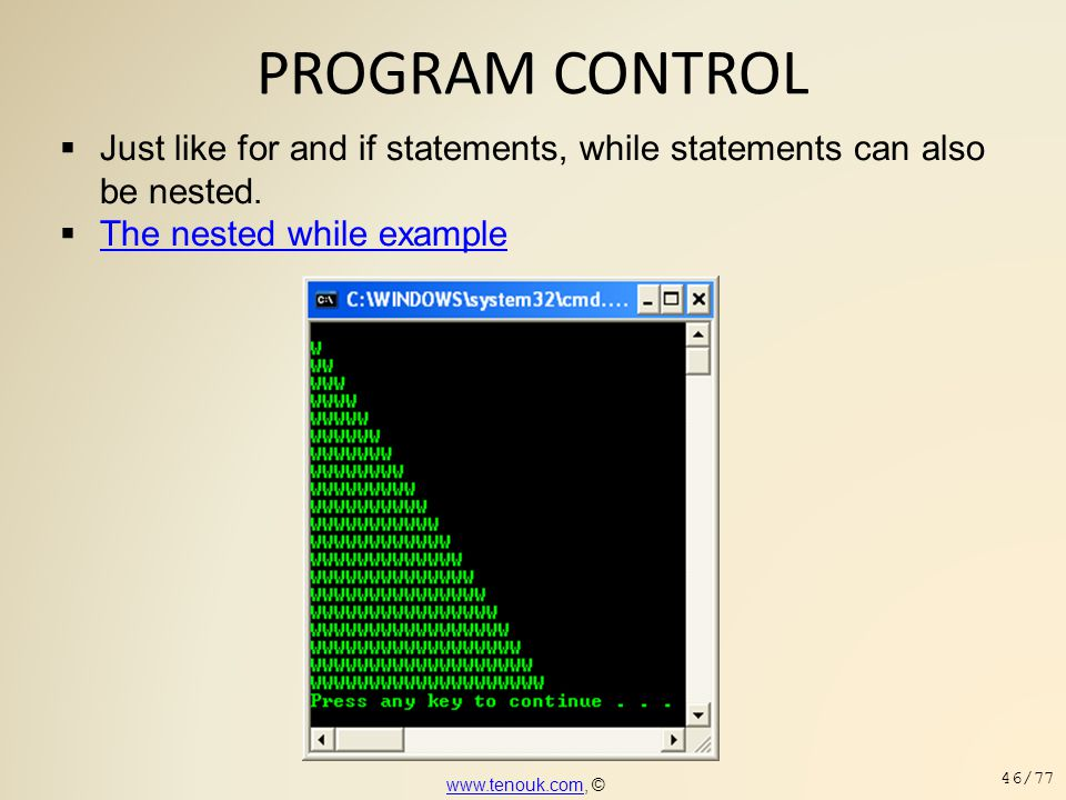 PROGRAM CONTROL Just like for and if statements, while statements can also be nested. The nested while example.