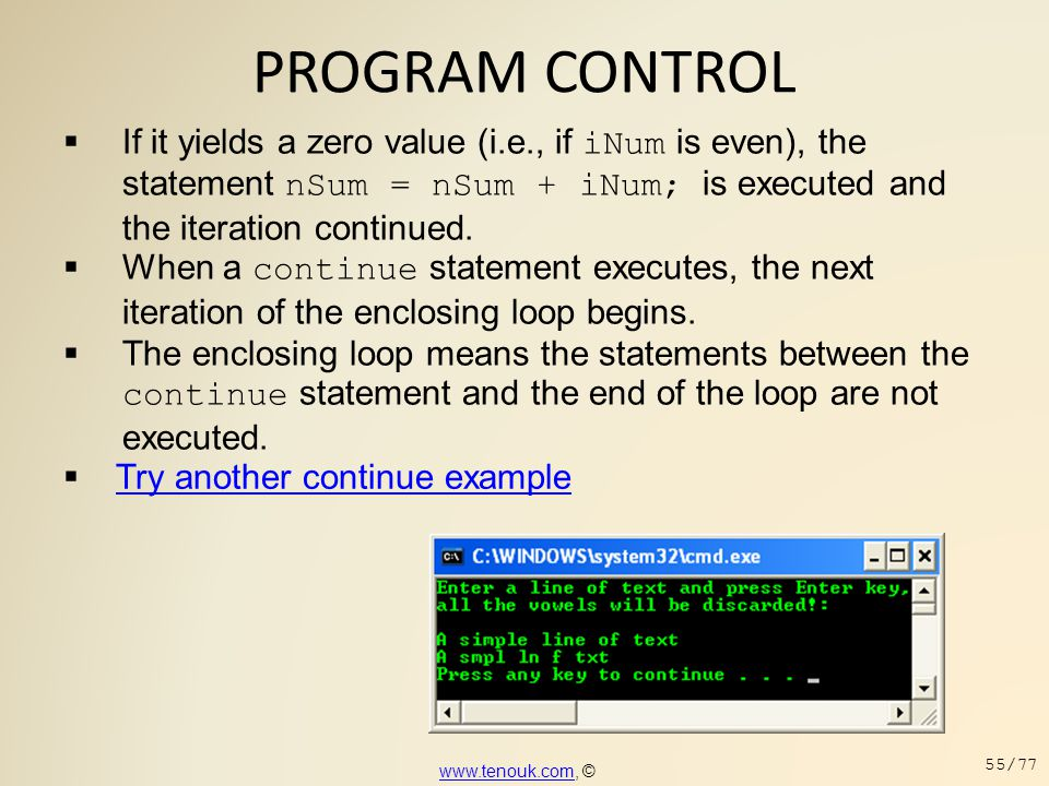 PROGRAM CONTROL If it yields a zero value (i.e., if iNum is even), the statement nSum = nSum + iNum; is executed and the iteration continued.