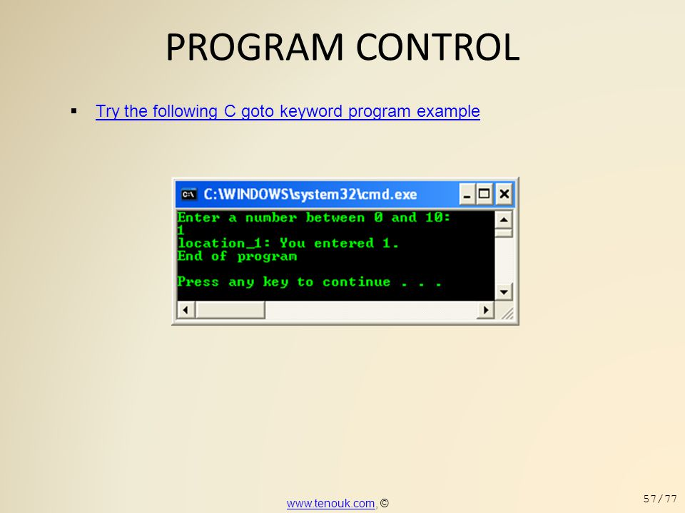 PROGRAM CONTROL Try the following C goto keyword program example