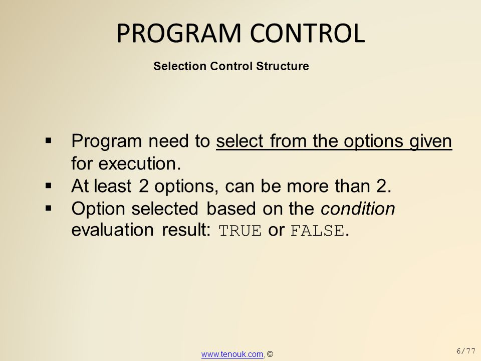 PROGRAM CONTROL Selection Control Structure. Program need to select from the options given for execution.