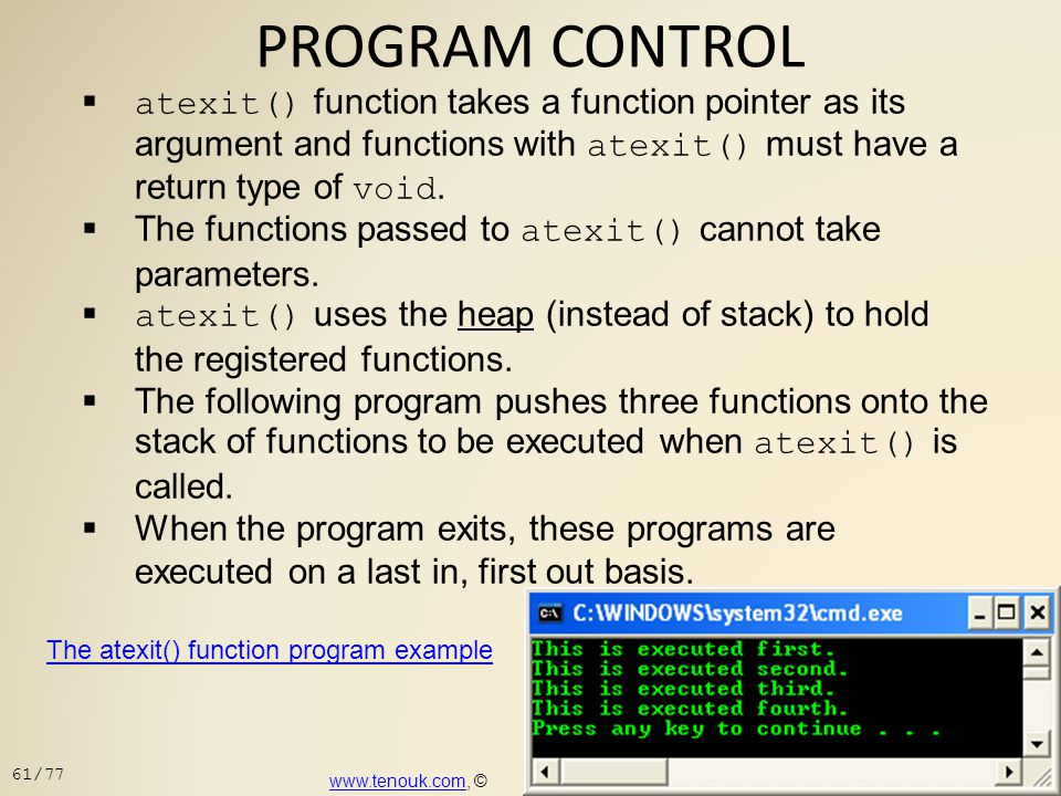 PROGRAM CONTROL atexit() function takes a function pointer as its argument and functions with atexit() must have a return type of void.