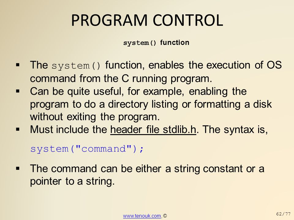 PROGRAM CONTROL system() function. The system() function, enables the execution of OS command from the C running program.