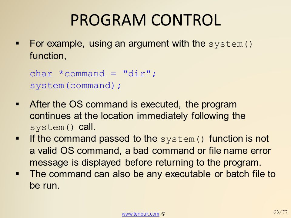 PROGRAM CONTROL For example, using an argument with the system() function, char *command = dir ; system(command);
