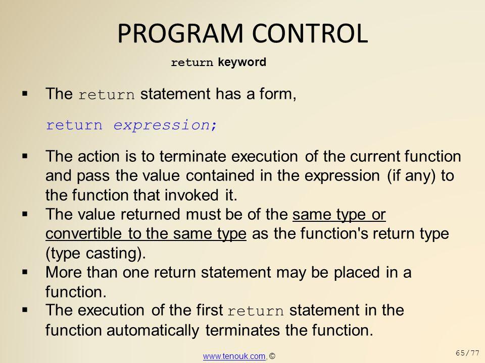 PROGRAM CONTROL The return statement has a form, return expression;