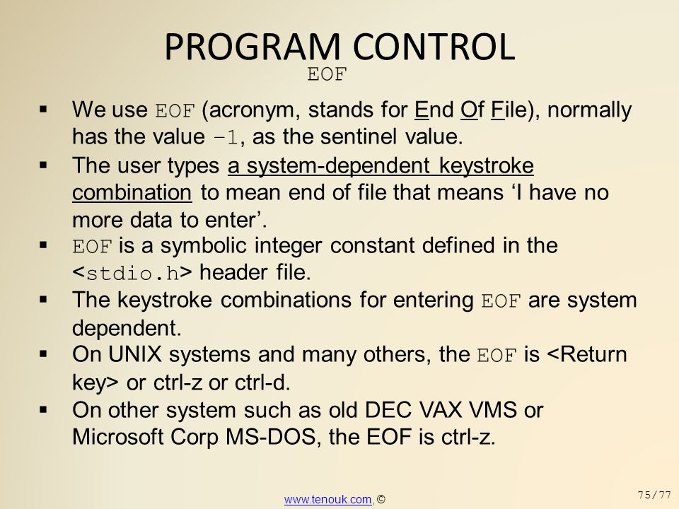 PROGRAM CONTROL EOF. We use EOF (acronym, stands for End Of File), normally has the value –1, as the sentinel value.