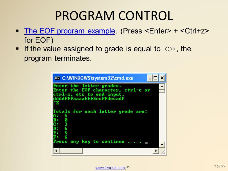 PROGRAM CONTROL The EOF program example. (Press <Enter> + <Ctrl+z> for EOF) If the value assigned to grade is equal to EOF, the program terminates.