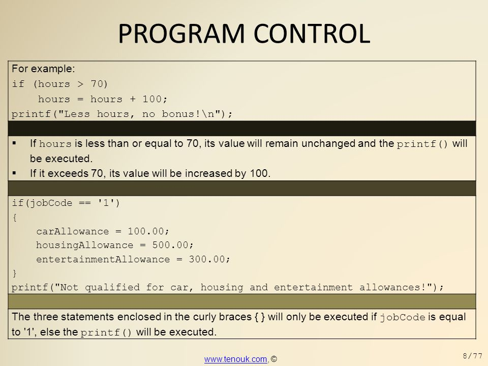 PROGRAM CONTROL For example: if (hours > 70) hours = hours + 100;