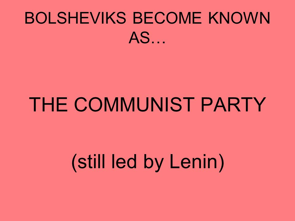BOLSHEVIKS BECOME KNOWN AS…