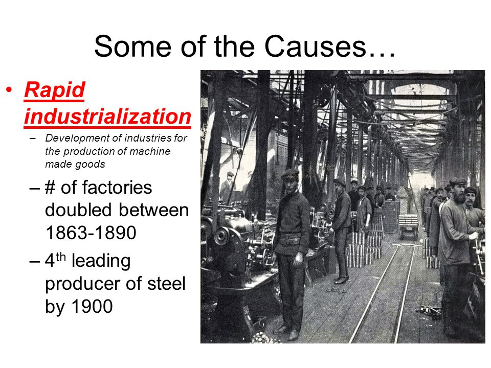 Some of the Causes… Rapid industrialization