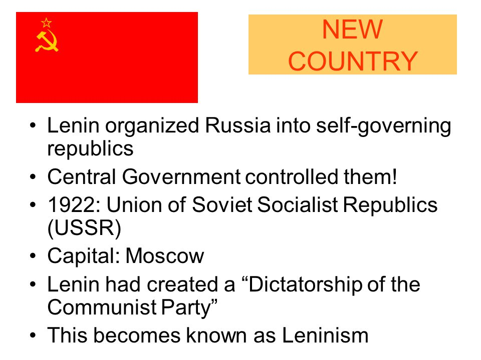 NEW COUNTRY Lenin organized Russia into self-governing republics