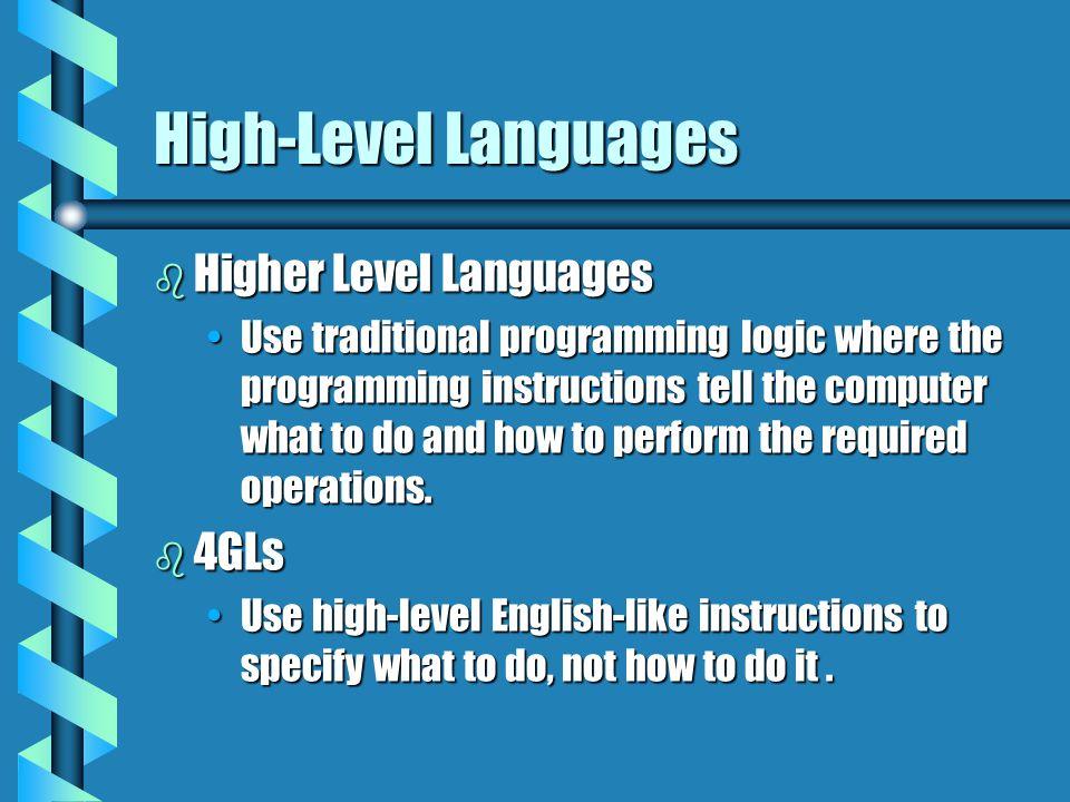High-Level Languages Higher Level Languages 4GLs