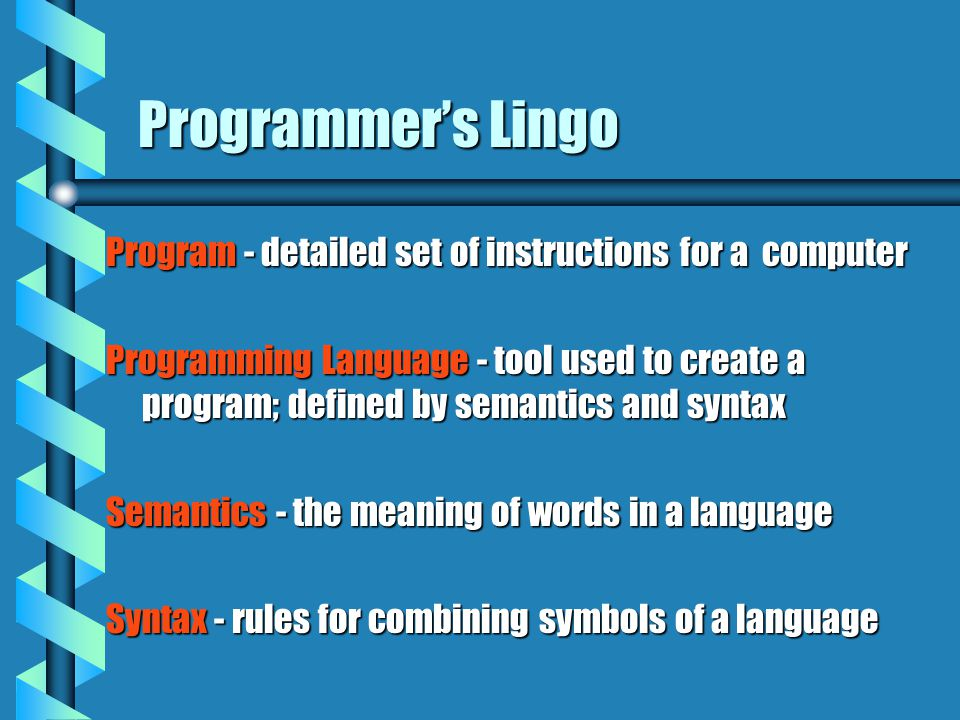Programmer's Lingo Program - detailed set of instructions for a computer.