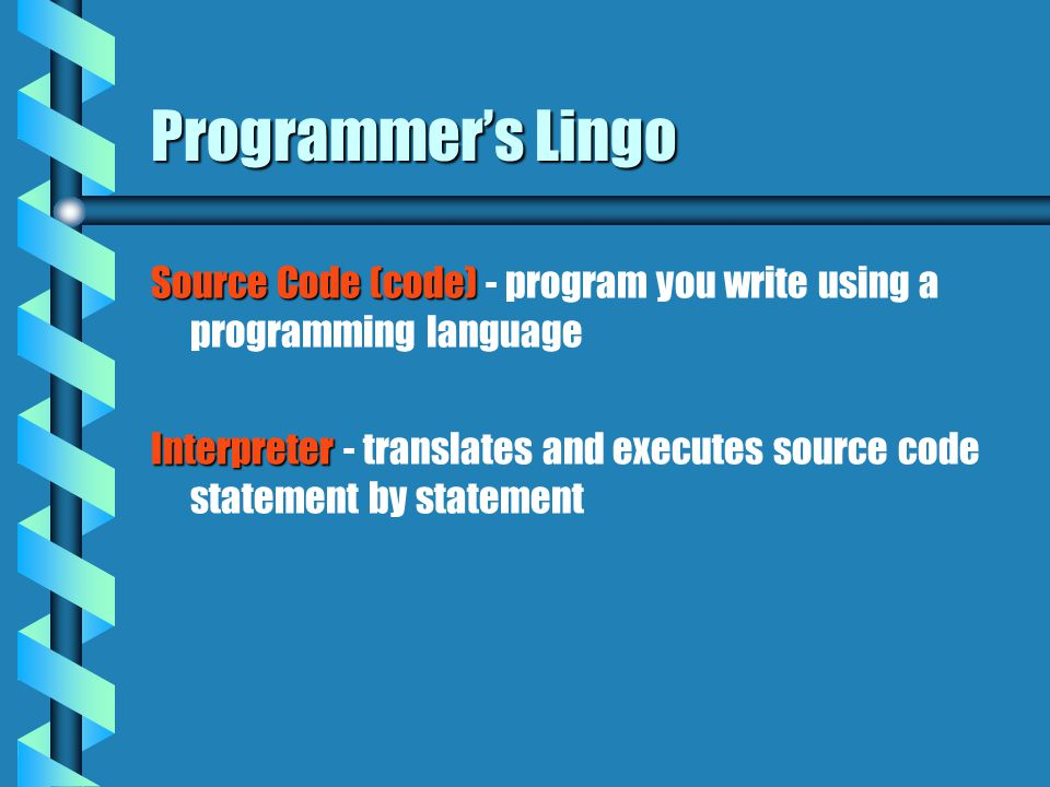 Programmer's Lingo Source Code (code) - program you write using a programming language.