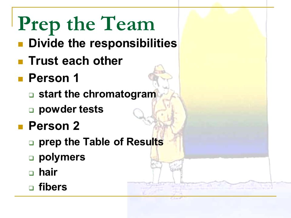 Prep the Team Divide the responsibilities Trust each other Person 1