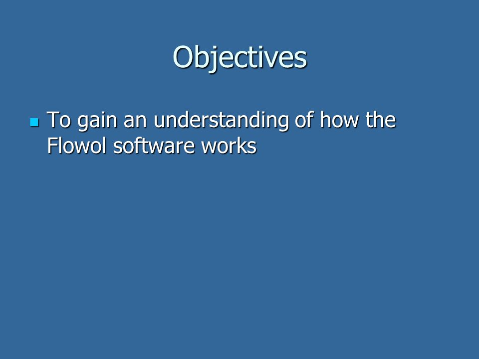 Objectives To gain an understanding of how the Flowol software works