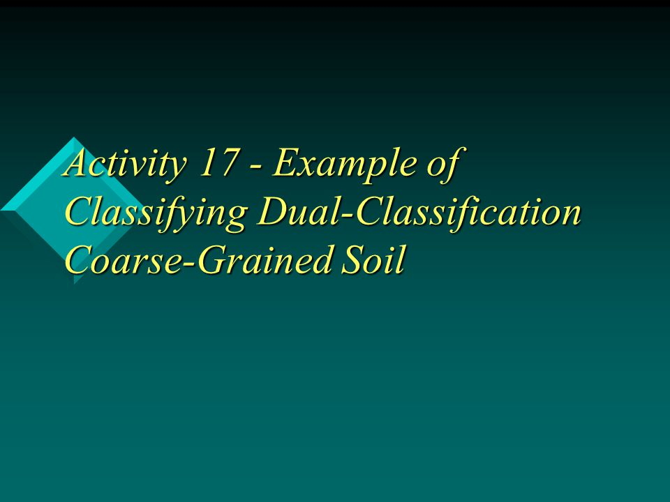 Activity 17 - Example of Classifying Dual-Classification Coarse-Grained Soil