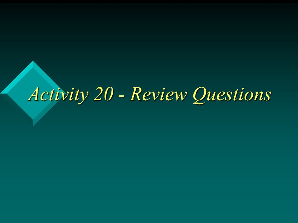 Activity 20 - Review Questions