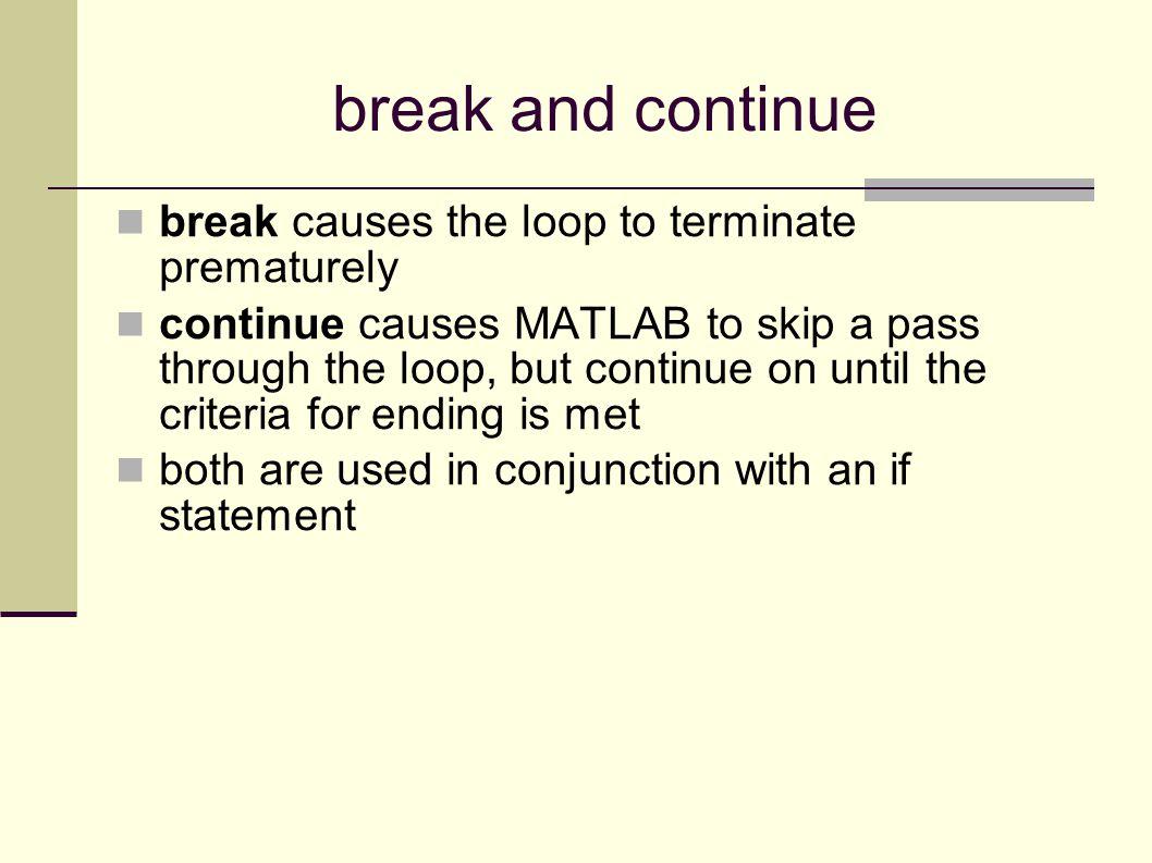 break and continue break causes the loop to terminate prematurely