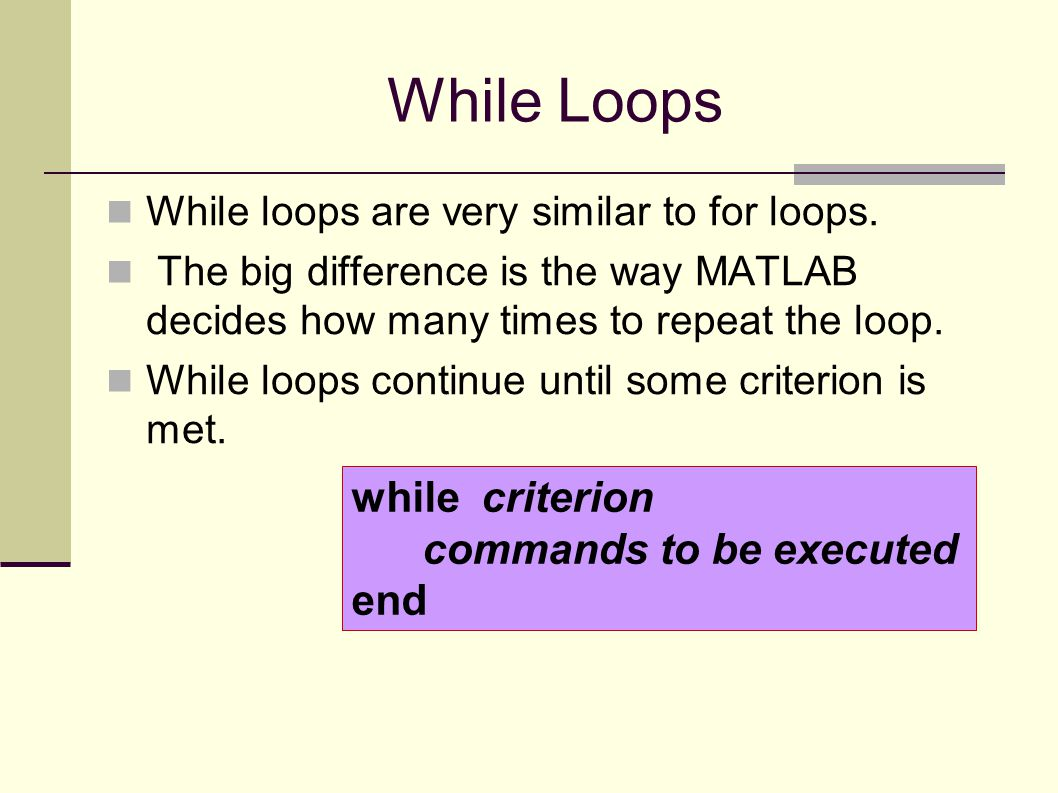 While Loops while criterion commands to be executed end