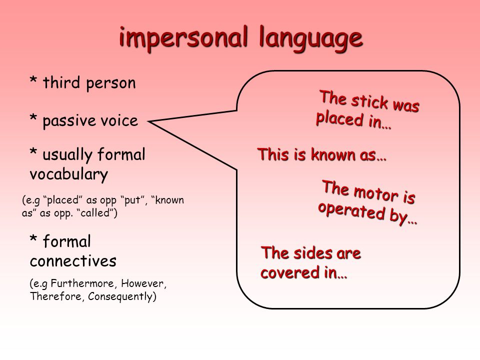impersonal language * third person The stick was placed in…