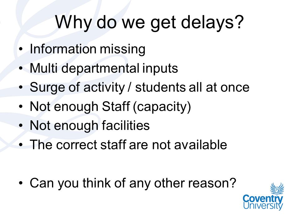 Why do we get delays Information missing Multi departmental inputs
