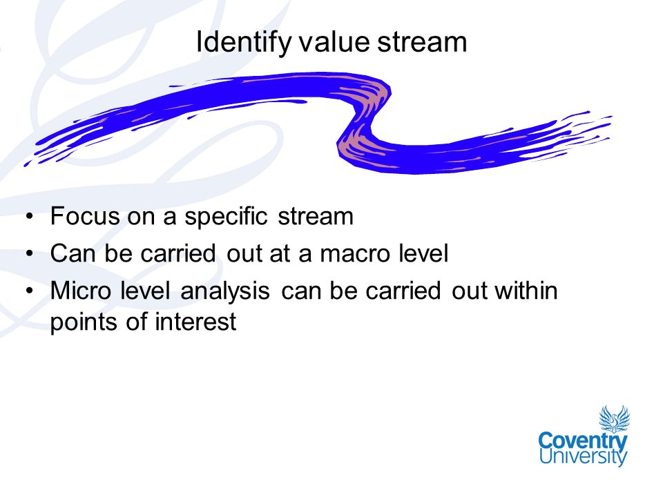 Identify value stream Focus on a specific stream