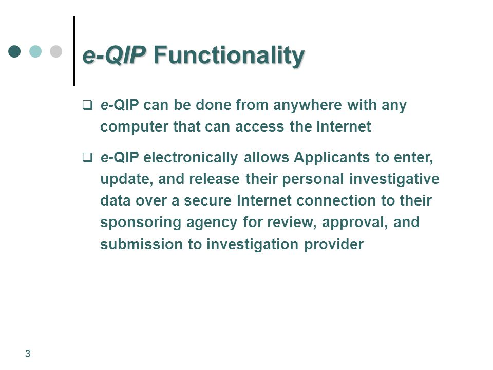e-QIP Functionality e-QIP can be done from anywhere with any computer that can access the Internet.